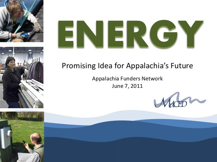 ENERGYPromising Idea for Appalachia's Future        Appalachia Funders Network               June 7, 2011