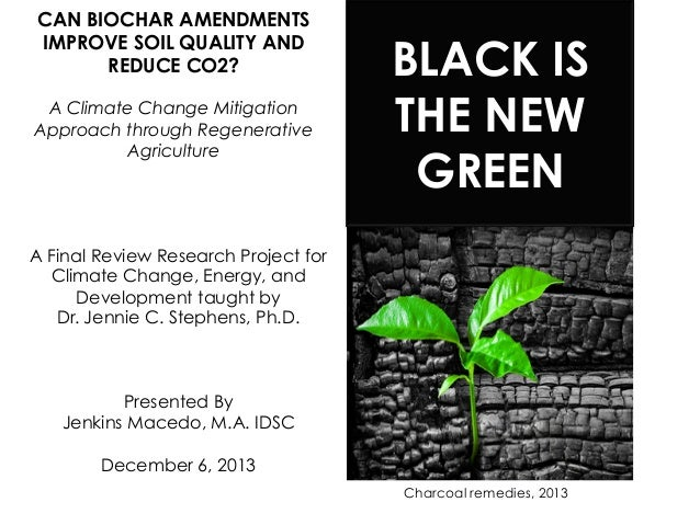 CAN BIOCHAR AMENDMENTS  IMPROVE SOIL QUALITY AND  REDUCE CO2?  A Climate Change Mitigation  Approach through Regenerative ...