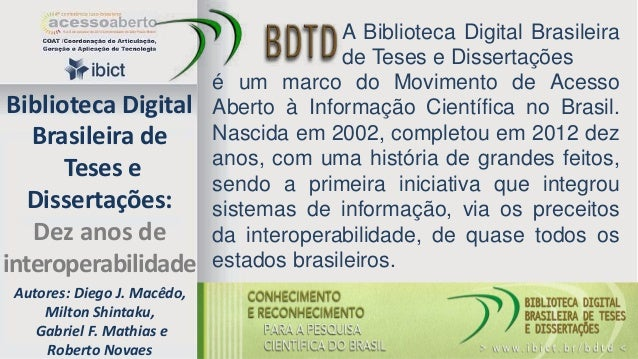 Biblioteca Digital Brasileira de Teses e Dissertações: Dez anos de interoperabilidade Autores: Diego J. Macêdo, Milton Shi...