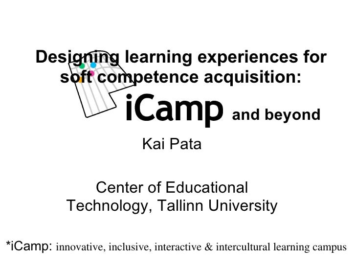 Kai Pata Center of Educational Technology, Tallinn University Designing  learning experiences for soft competence acquisit...