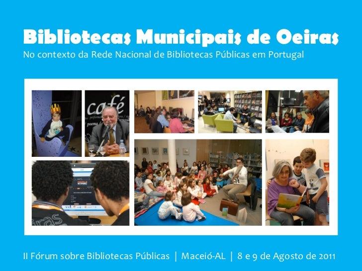 Bibliotecas Municipais de OeirasNo contexto da Rede Nacional de Bibliotecas Públicas em PortugalII Fórum sobre Bibliotecas...