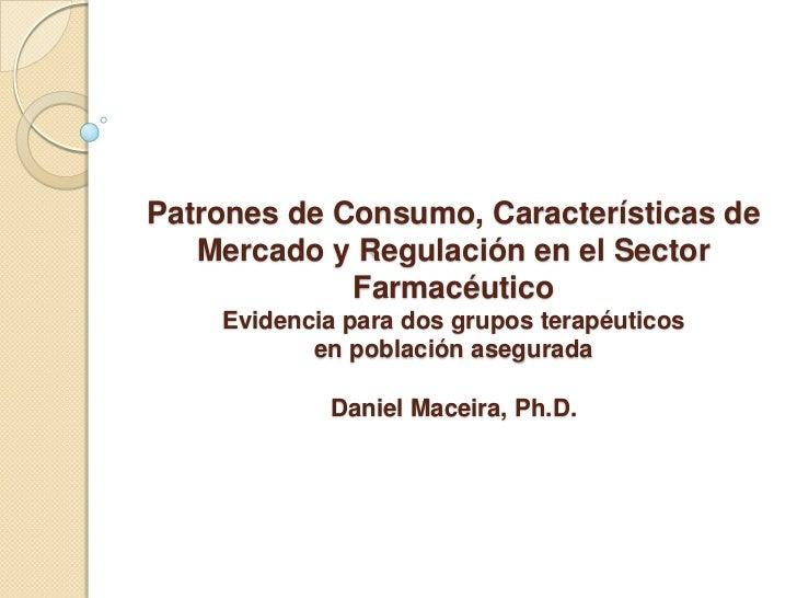 Patrones de Consumo, Características de   Mercado y Regulación en el Sector             Farmacéutico    Evidencia para dos...