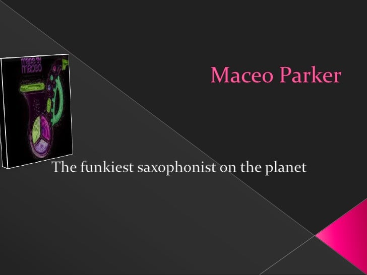 Maceo Parker<br />The funkiest saxophonist on the planet<br />