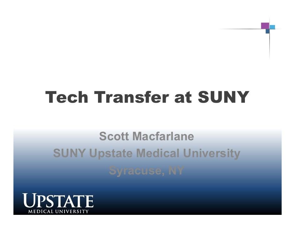 Tech Transfer at SUNY      Scott MacfarlaneSUNY Upstate Medical University        Syracuse, NY