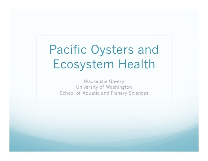 Pacific Oysters and Ecosystem Health            Mackenzie Gavery         University of Washington  School of Aquatic and F...