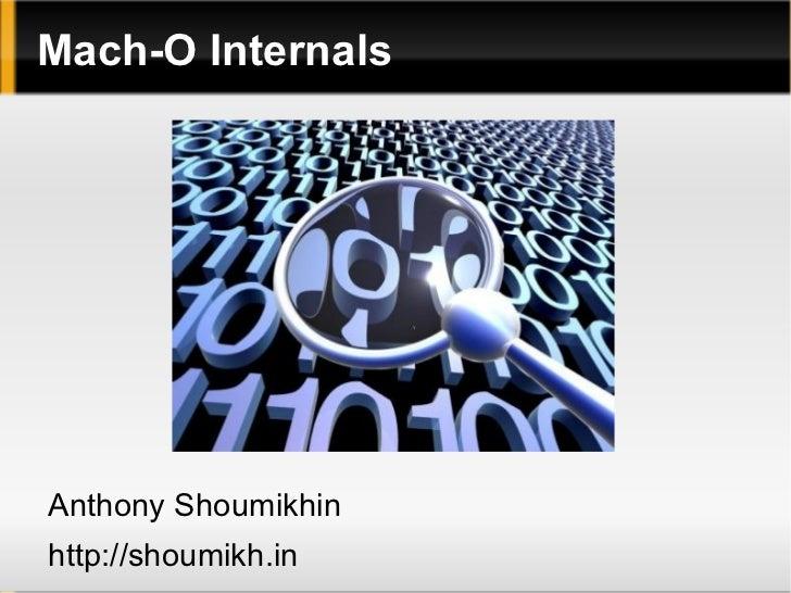 Mach-O Internals <ul><li>Anthony Shoumikhin
