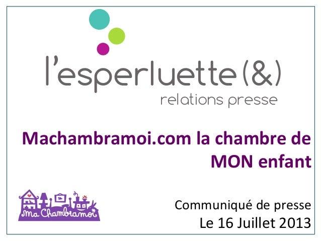 Machambramoi.com  la  chambre  de   MON  enfant      Communiqué  de  presse   Le  16  Juillet  2...