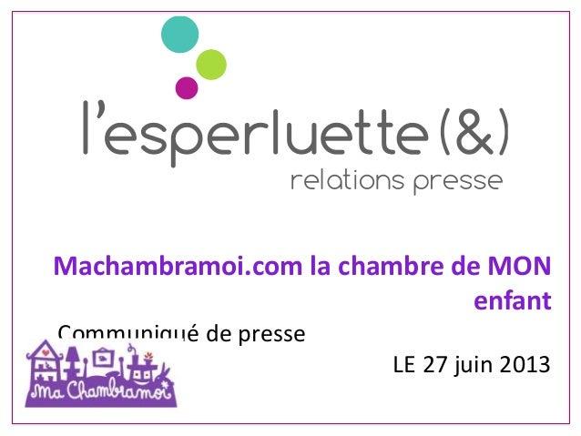 Machambramoi.com la chambre de MON enfant Communiqué de presse LE 27 juin 2013