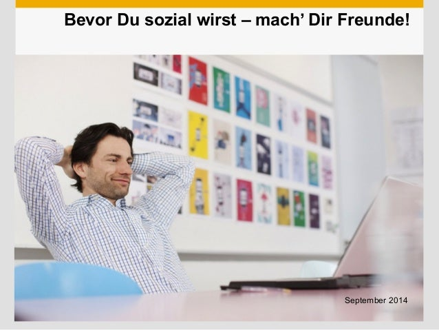 Bevor Du sozial wirst – mach' Dir Freunde!  Use this title slide only with an image  September 2014