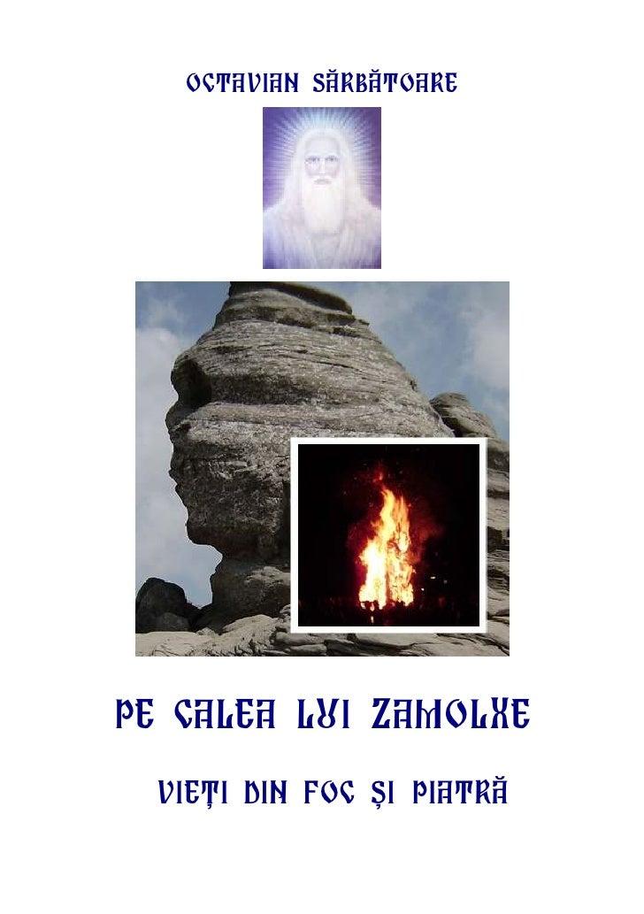 Octavian Sãrbãtoare     Pe Calea Lui Zamolxe   Vieþi din foc ºi piatrã
