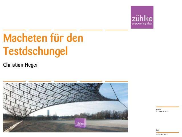 Macheten für denTestdschungelChristian Heger                   Folie 1                   8. Oktober 2012                  ...