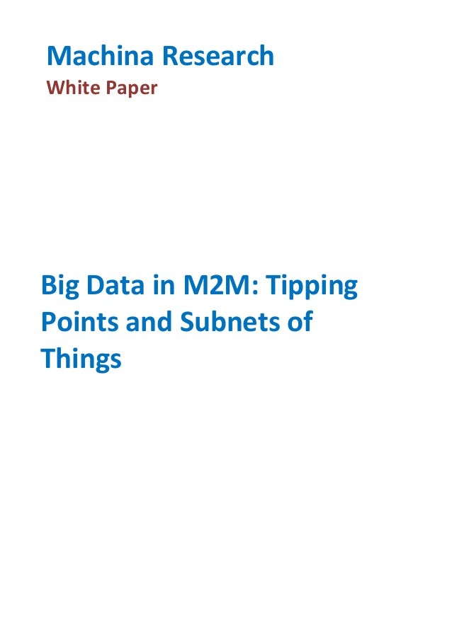 Machina Research White Paper  Big Data in M2M: Tipping Points and Subnets of Things