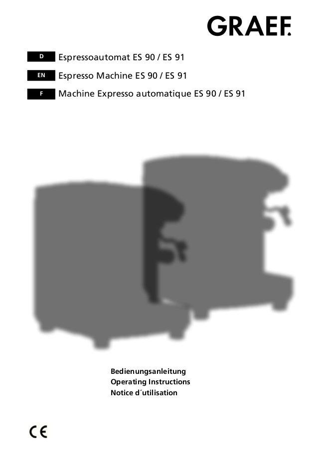 BedienungsanleitungOperating InstructionsNotice d´utilisationEspressoautomat ES 90 / ES 91Espresso Machine ES 90 / ES 91Ma...