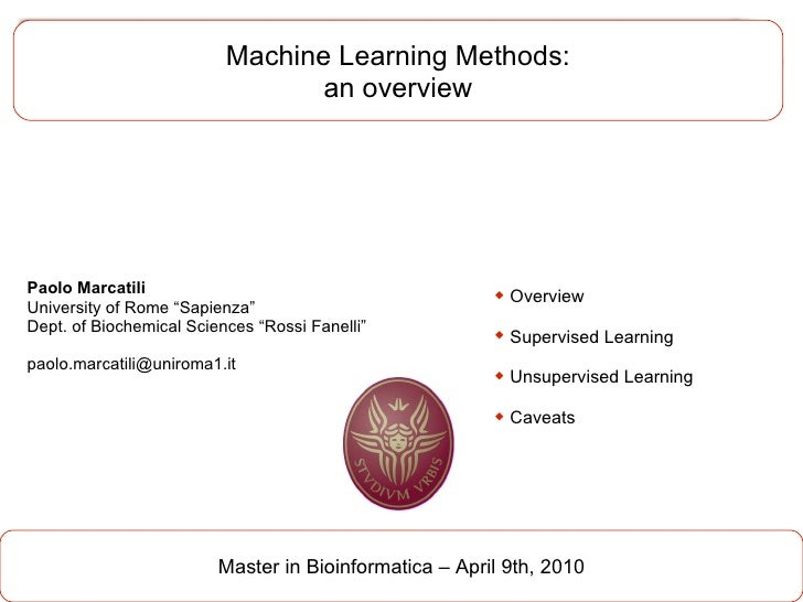 "Machine Learning Methods: an overview Master in Bioinformatica – April 9th, 2010 Paolo Marcatili University of Rome ""Sapie..."