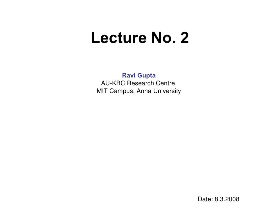 Lecture No. 2         Ravi Gupta  AU-KBC Research Centre, MIT Campus, Anna University                                   Da...