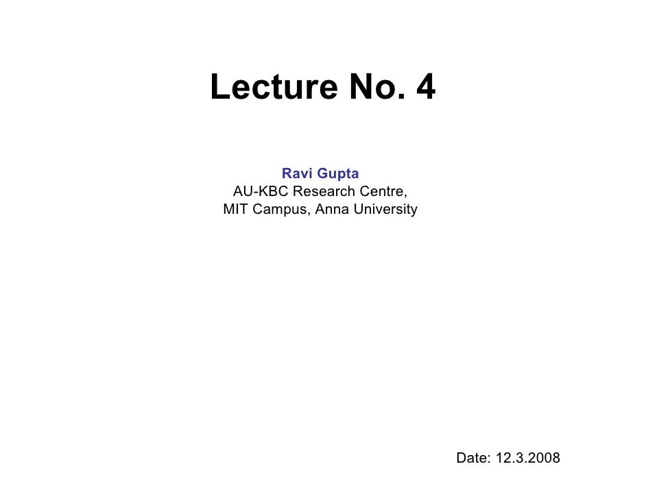 Lecture No. 4         Ravi Gupta  AU-KBC Research Centre, MIT Campus, Anna University                                   Da...