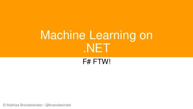 © Mathias Brandewinder / @brandewinder Machine Learning on .NET F# FTW!