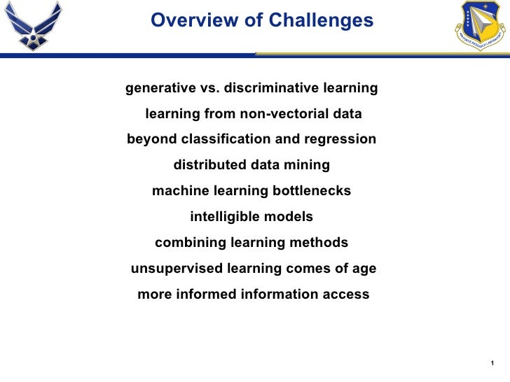 Overview of Challenges generative vs. discriminative learning learning from non-vectorial data beyond classification and r...