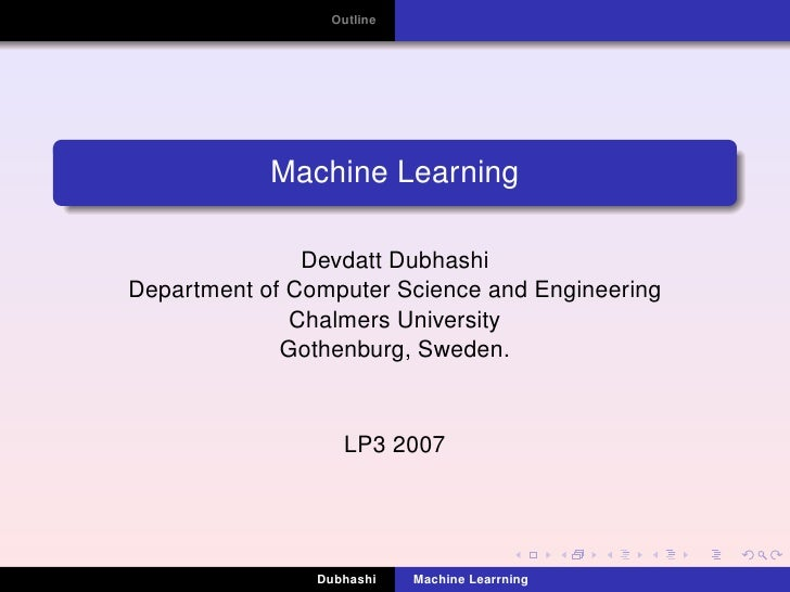 Outline                 Machine Learning                 Devdatt Dubhashi Department of Computer Science and Engineering  ...