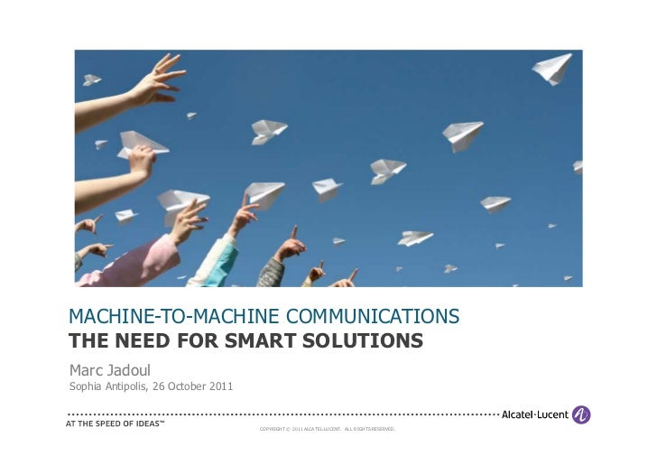 MACHINE-TO-MACHINE COMMUNICATIONSTHE NEED FOR SMART SOLUTIONSMarc JadoulSophia Antipolis, 26 October 2011                 ...