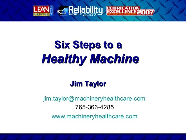 Six Steps to aHealthy Machine        Jim Taylorjim.taylor@machineryhealthcare.com           765-366-4285   www.machineryhe...