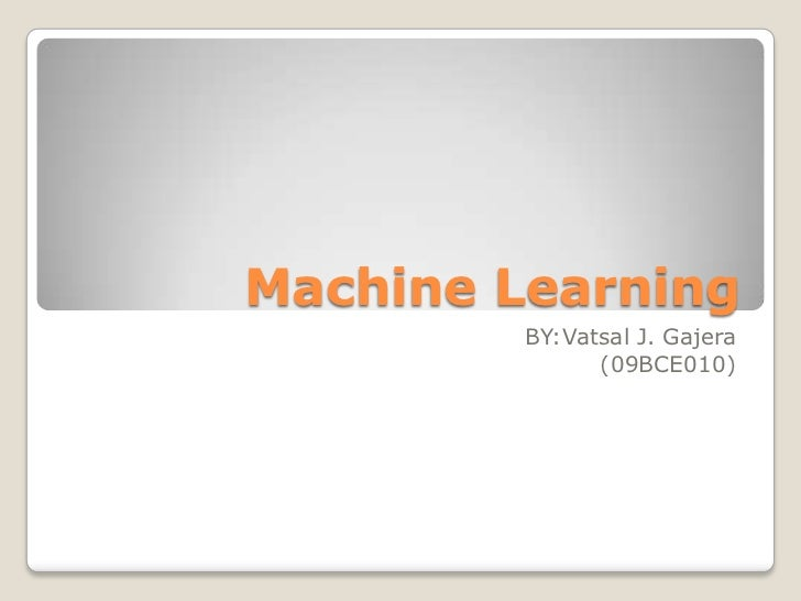 Machine Learning<br />BY:Vatsal J. Gajera<br />(09BCE010)<br />