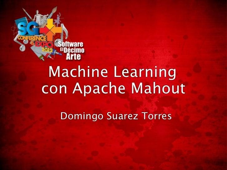 Machine Learningcon Apache Mahout  Domingo Suarez Torres