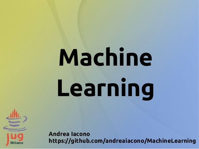 Machine Learning Andrea Iacono https://github.com/andreaiacono/MachineLearning