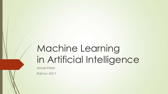 Machine Learning in Artificial Intelligence Aman Patel Roll no: A211
