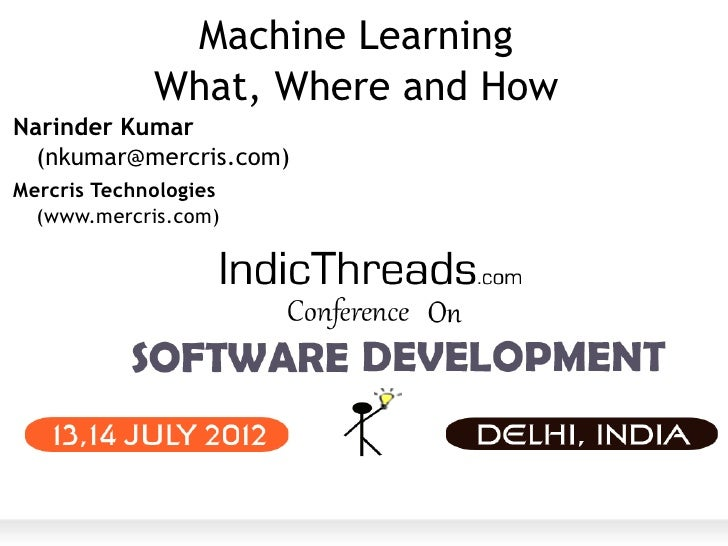 Machine Learning             What, Where and HowNarinder Kumar  (nkumar@mercris.com)Mercris Technologies  (www.mercris.com)