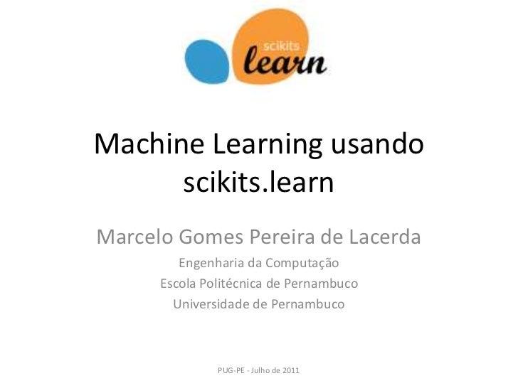 Machine Learning usando scikits.learn<br />Marcelo Gomes Pereira de Lacerda<br />Engenharia da Computação<br />Escola Poli...