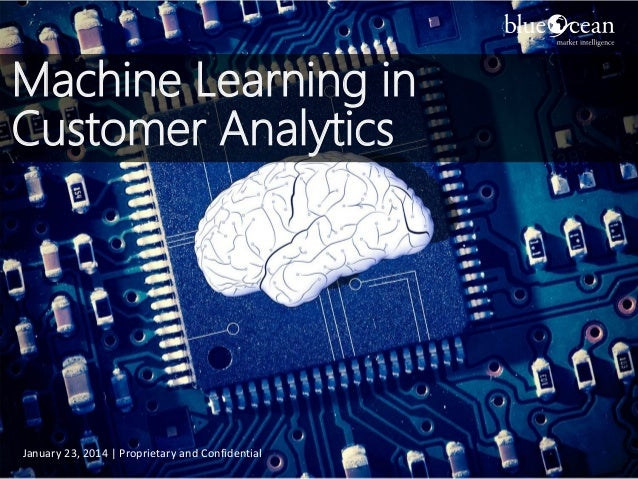 Machine Learning in Customer Analytics  January 23, 2014 | Proprietary and Confidential