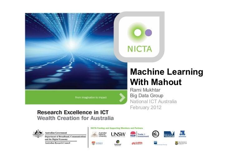 Machine LearningWith MahoutRami MukhtarBig Data GroupNational ICT AustraliaFebruary 2012