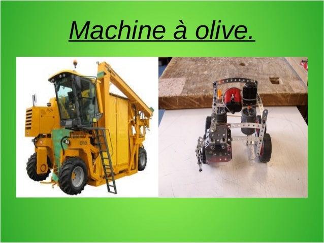 Machine à olive.