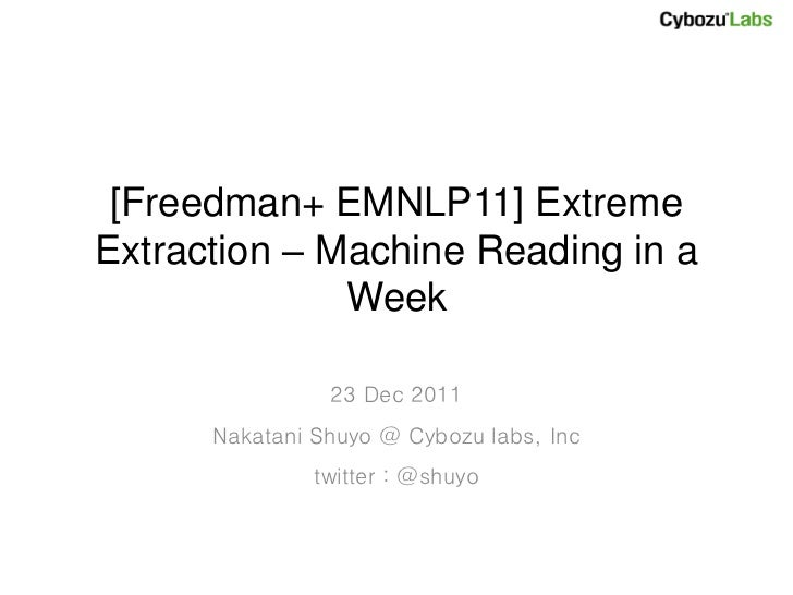 [Freedman+ EMNLP11] ExtremeExtraction – Machine Reading in a              Week                23 Dec 2011      Nakatani Sh...