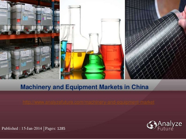 Published : 15-Jan-2014 Pages: 1285 Machinery and Equipment Markets in China http://www.analyzefuture.com/machinery-and-eq...