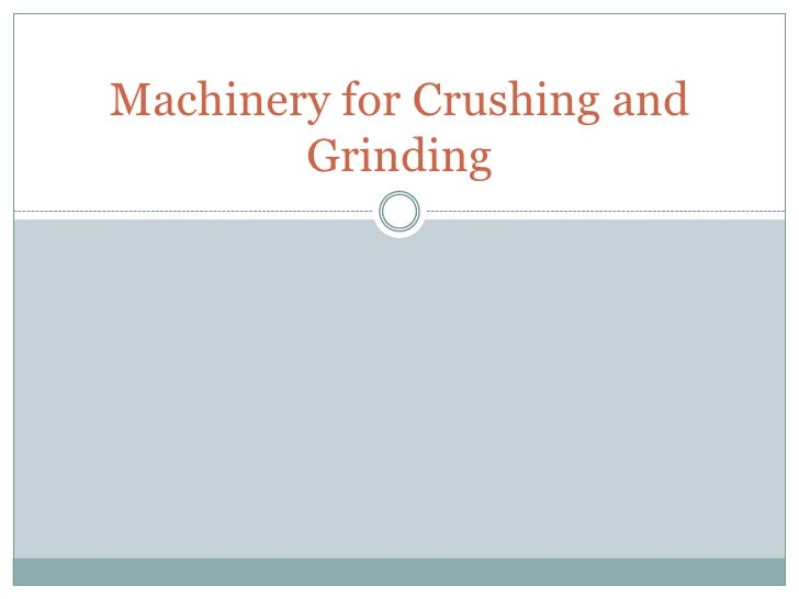 Machinery for Crushing and        Grinding