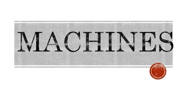 A machine is something we use to make work easier. Machines can be simple or complex: