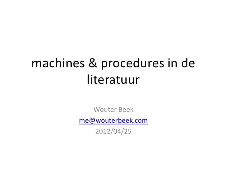 machines & procedures in de         literatuur          Wouter Beek       me@wouterbeek.com          2012/04/25