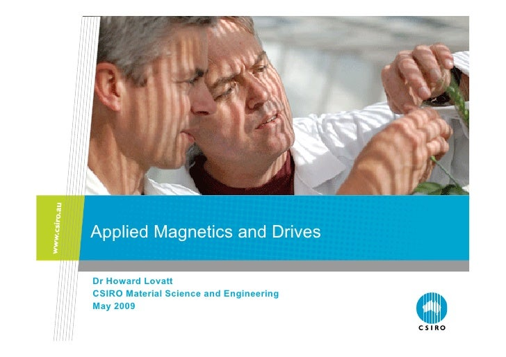 Applied Magnetics and Drives  Dr Howard Lovatt CSIRO Material Science and Engineering May 2009