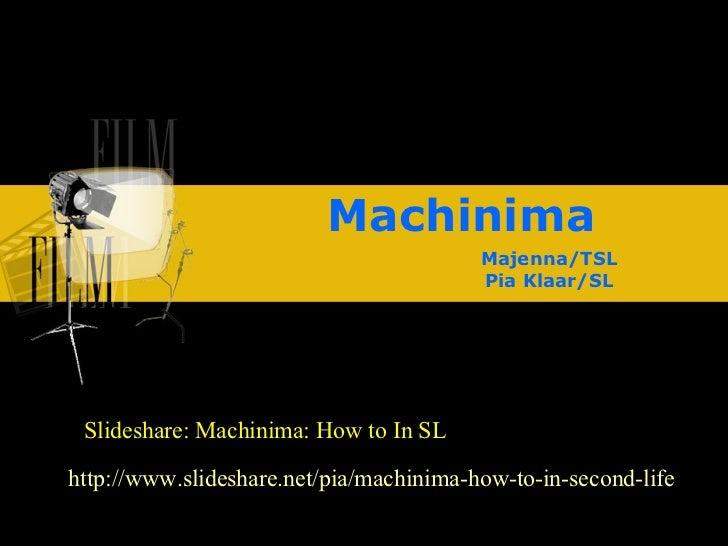 Machinima Majenna/TSL Pia Klaar/SL http://www.slideshare.net/pia/machinima-how-to-in-second-life Slideshare: Machinima: Ho...