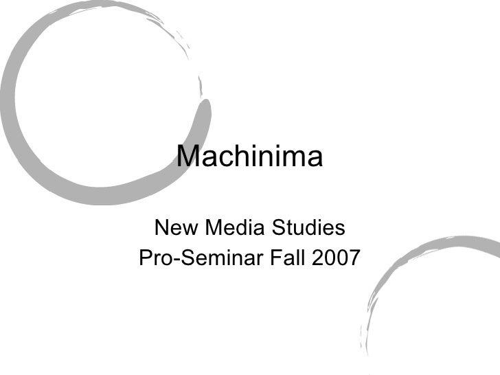 Machinima New Media Studies Pro-Seminar Fall 2007