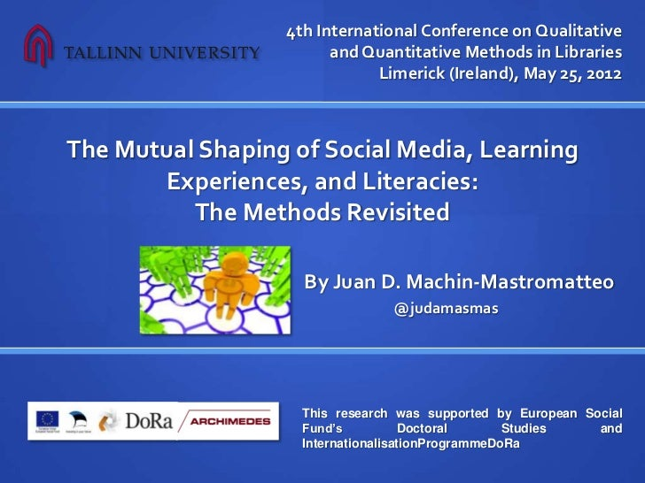 QQML 2012 - PhD Research The Mutual Shaping of Social Media, Learning Experiences, and Literacies: The Methods Revisited