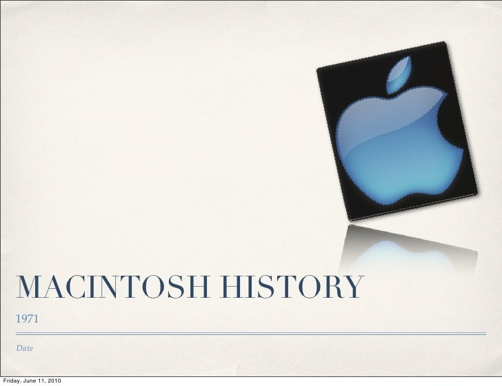 MACINTOSH HISTORY     1971      Date   Friday, June 11, 2010