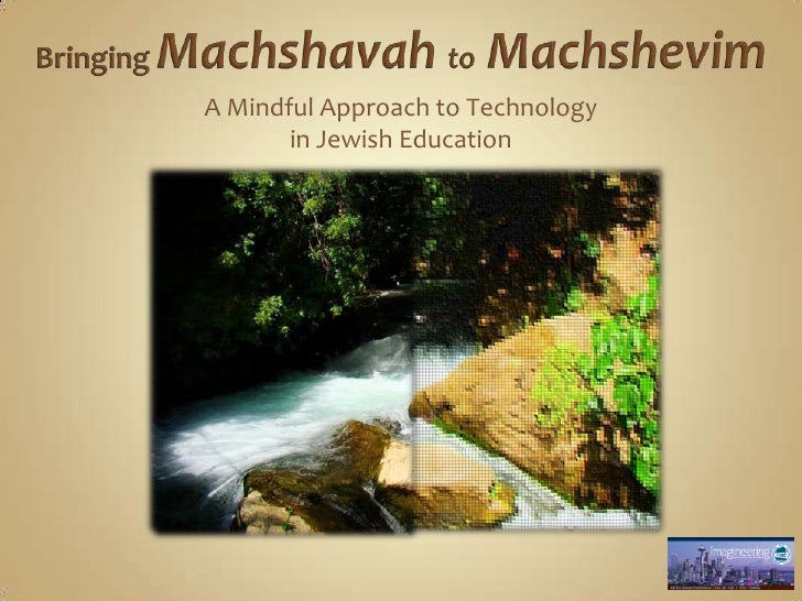 Bringing Machshavah to Machshevim:  A Mindful Approach to Technology in Jewish Education