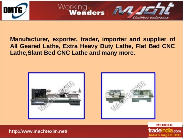 Manufacturer, exporter, trader, importer and supplier of All Geared Lathe, Extra Heavy Duty Lathe, Flat Bed CNC Lathe,Slan...