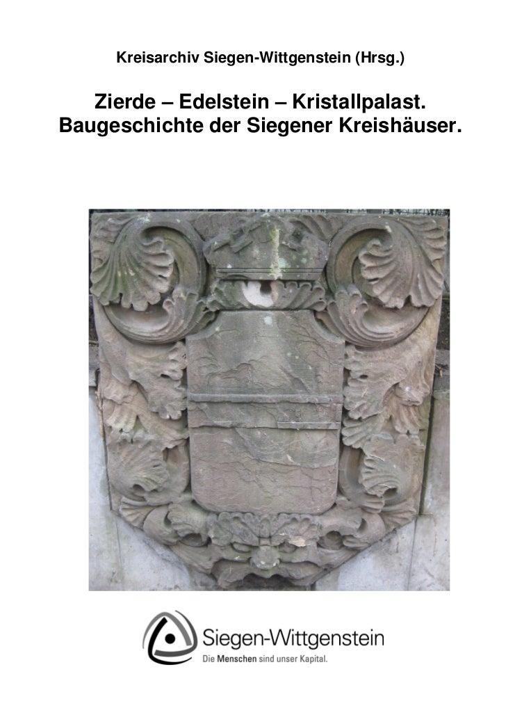 Kreisarchiv Siegen-Wittgenstein (Hrsg.)   Zierde – Edelstein – Kristallpalast.Baugeschichte der Siegener Kreishäuser.