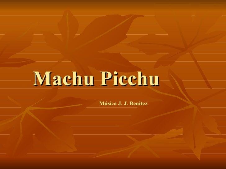 Machu Picchu Música J. J. Benitez