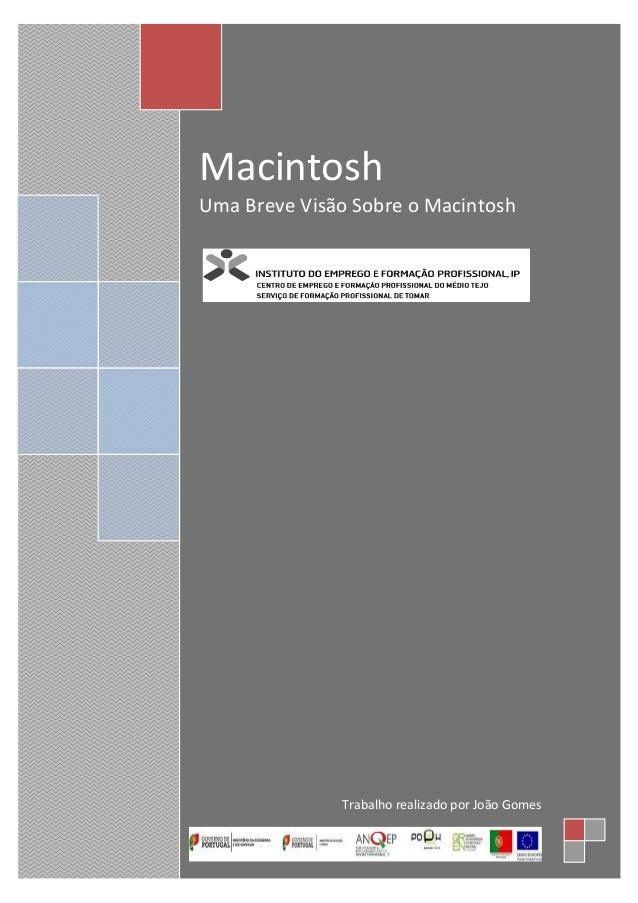 MacintoshUma Breve Visão Sobre o Macintosh              Trabalho realizado por João Gomes