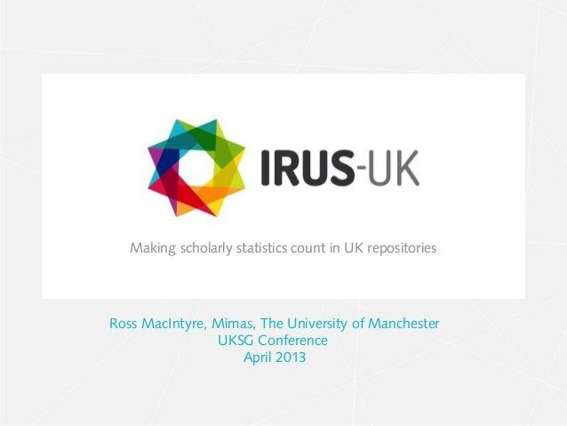 Making scholarly statistics count in UK repositoriesRoss MacIntyre, Mimas, The University of Manchester                UKS...